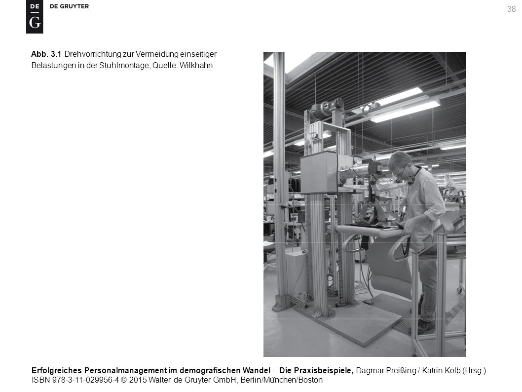 Erfolgreiches Personalmanagement im demografischen Wandel ‒ Die Praxisbeispiele, Dagmar Preißing / Katrin Kolb (Hrsg.) ISBN 978-3-11-029956-4 © 2015 Walter de Gruyter GmbH, Berlin/Mu ̈ nchen/Boston 38 Abb.