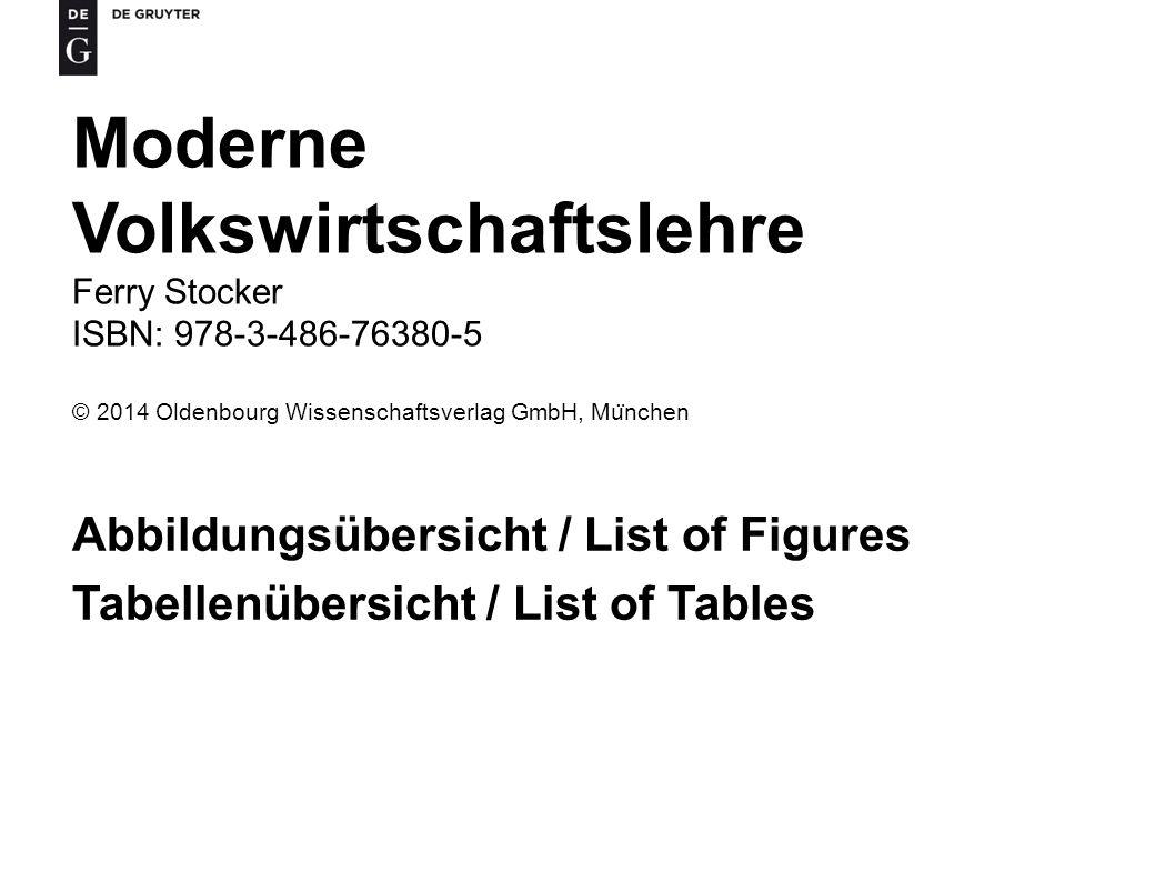 Moderne Volkswirtschaftslehre Ferry Stocker ISBN: 978-3-486-76380-5 © 2014 Oldenbourg Wissenschaftsverlag GmbH, Mu ̈ nchen Abbildungsübersicht / List of Figures Tabellenübersicht / List of Tables