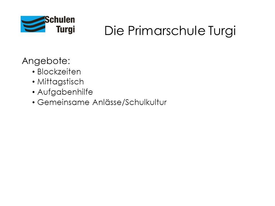 Die Primarschule Turgi Angebote: Blockzeiten Mittagstisch Aufgabenhilfe Gemeinsame Anlässe/Schulkultur