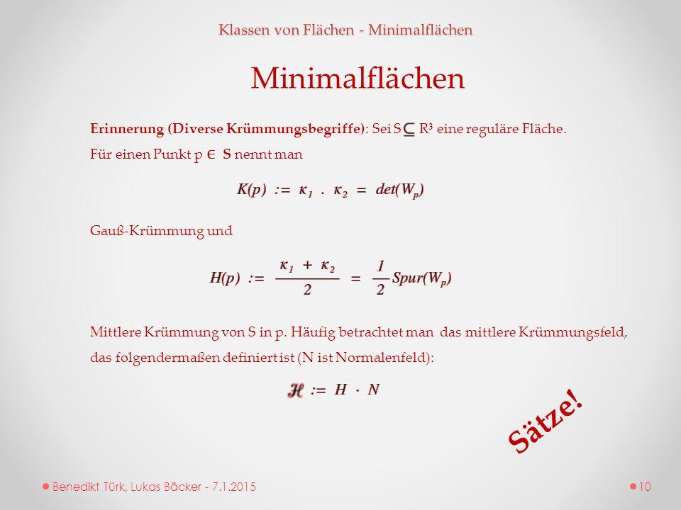 Benedikt Türk, Lukas Bäcker - 7.1.2015 Klassen von Flächen - Minimalflächen Minimalflächen Erinnerung (Diverse Krümmungsbegriffe): Sei S R³ eine regul