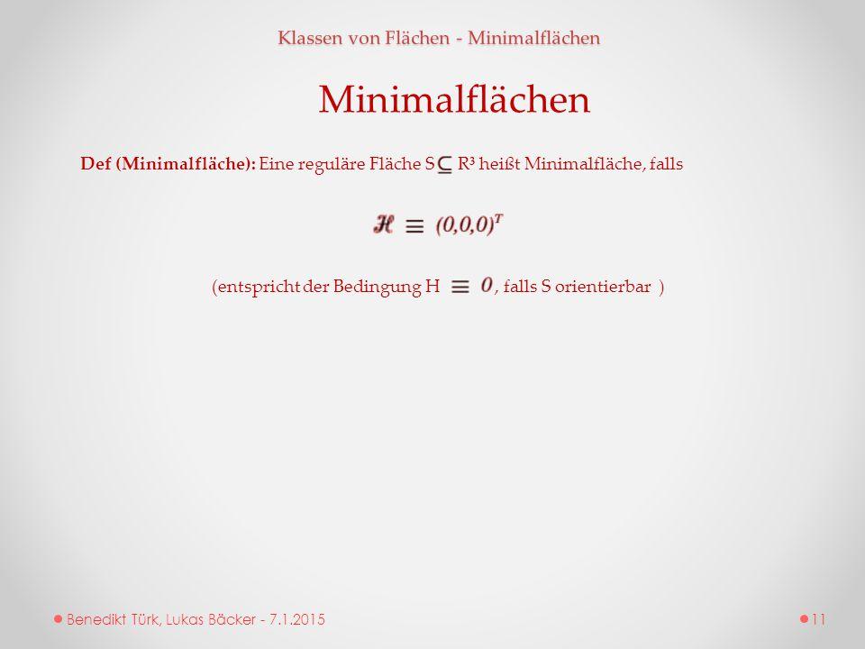 Benedikt Türk, Lukas Bäcker - 7.1.2015 Klassen von Flächen - Minimalflächen Minimalflächen Def (Minimalfläche): Eine reguläre Fläche S R³ heißt Minima