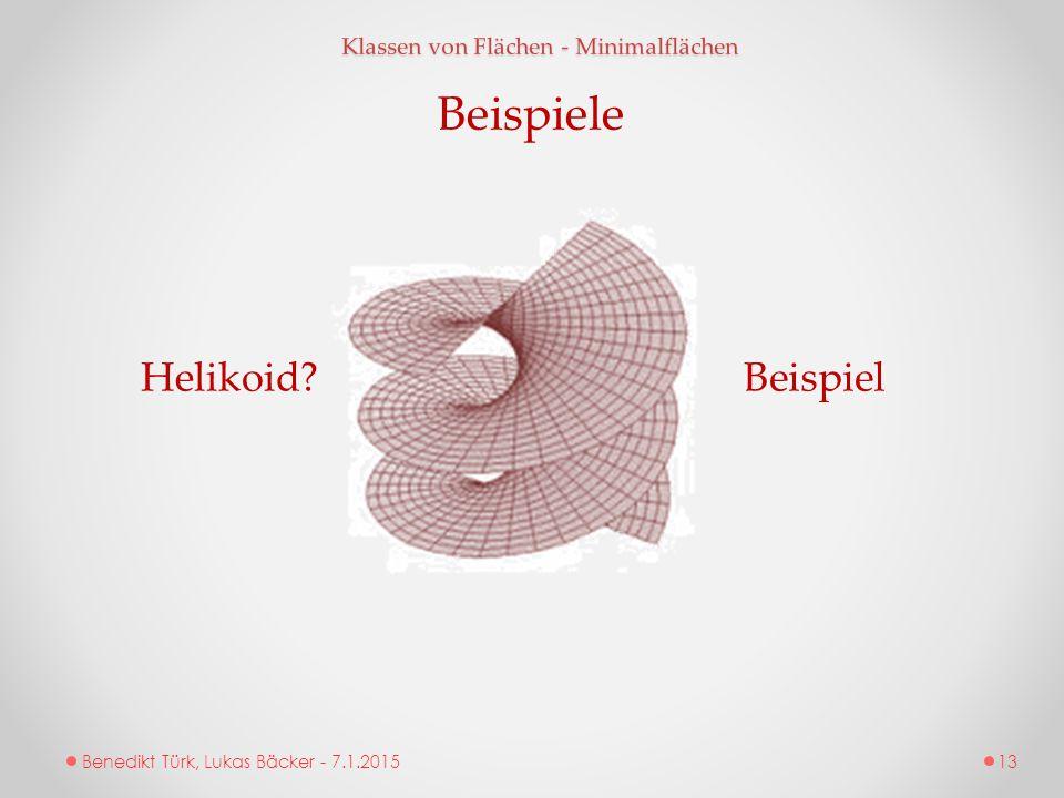 Benedikt Türk, Lukas Bäcker - 7.1.2015 Klassen von Flächen - Minimalflächen Beispiele Helikoid? 13 Beispiel