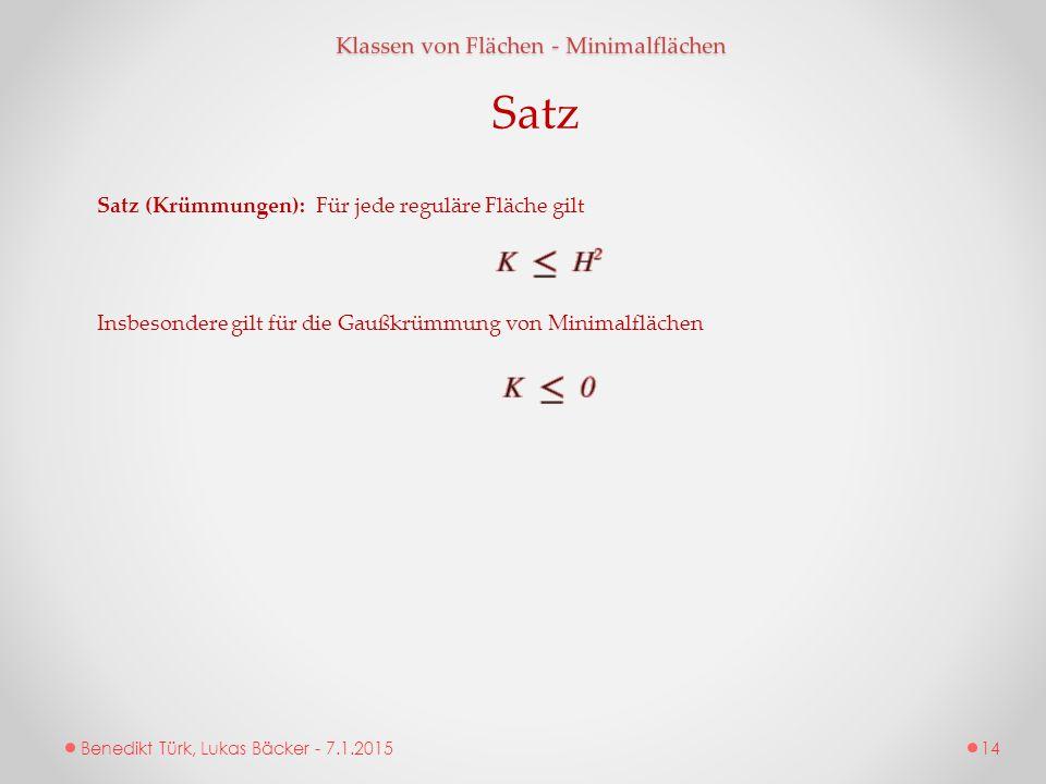 Benedikt Türk, Lukas Bäcker - 7.1.2015 Klassen von Flächen - Minimalflächen Satz Satz (Krümmungen): Für jede reguläre Fläche gilt Insbesondere gilt fü