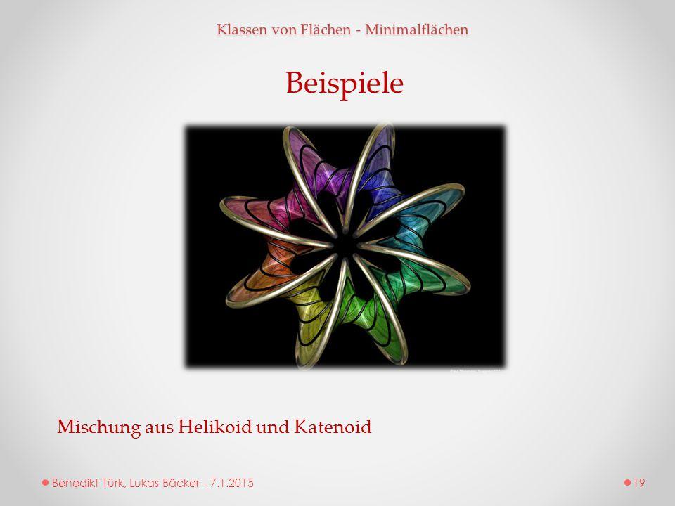 Benedikt Türk, Lukas Bäcker - 7.1.2015 Klassen von Flächen - Minimalflächen Beispiele Mischung aus Helikoid und Katenoid 19