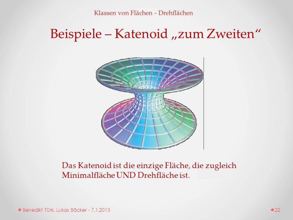 """Benedikt Türk, Lukas Bäcker - 7.1.2015 Klassen von Flächen - Drehflächen Beispiele – Katenoid """"zum Zweiten"""" Das Katenoid ist die einzige Fläche, die z"""