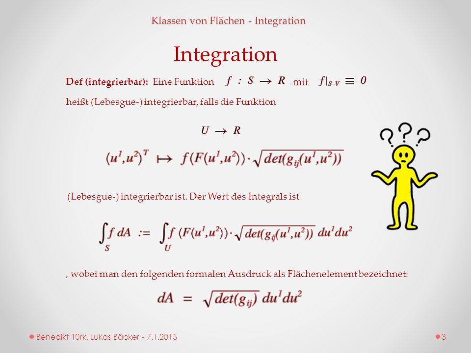 Benedikt Türk, Lukas Bäcker - 7.1.2015 Klassen von Flächen - Integration Def (integrierbar): Eine Funktion mit heißt (Lebesgue-) integrierbar, falls d