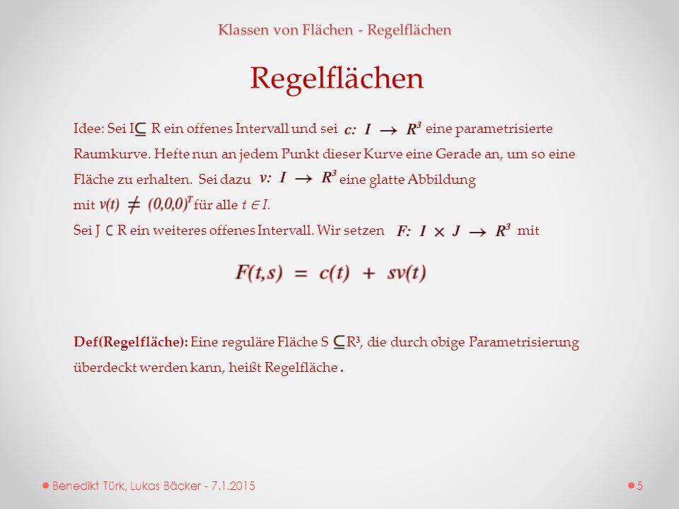 Benedikt Türk, Lukas Bäcker - 7.1.2015 Klassen von Flächen - Regelflächen Idee: Sei I R ein offenes Intervall und sei eine parametrisierte Raumkurve.