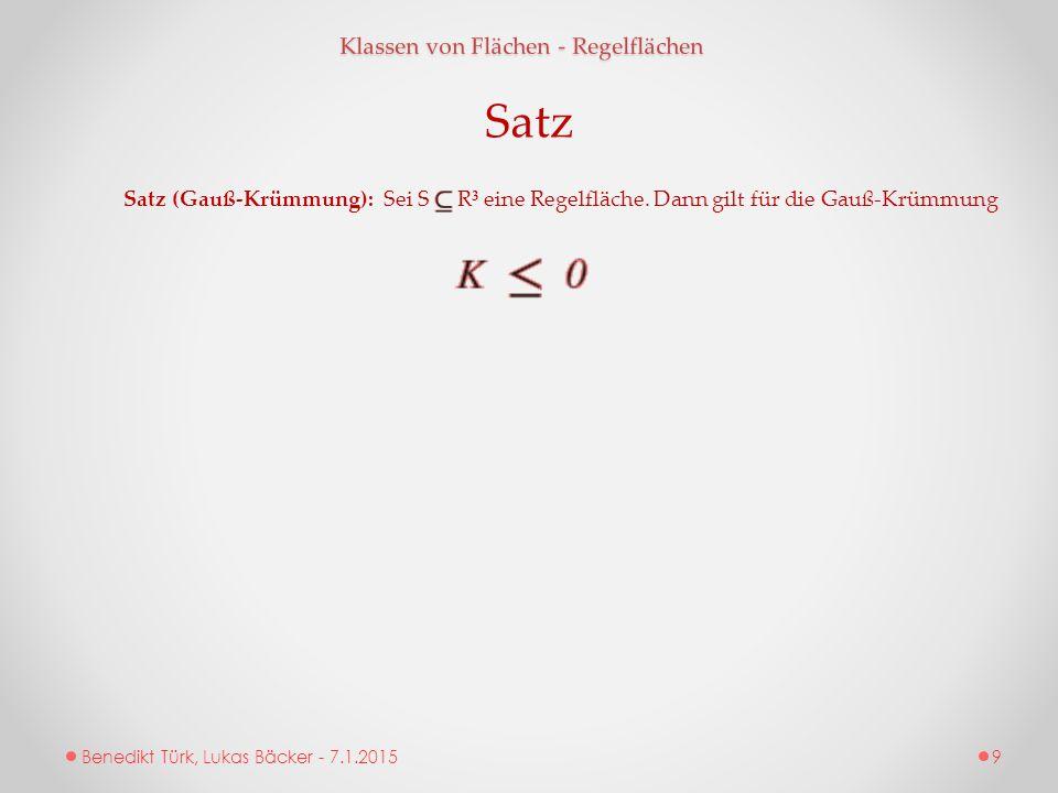 Benedikt Türk, Lukas Bäcker - 7.1.2015 Klassen von Flächen - Regelflächen Satz (Gauß-Krümmung): Sei S R³ eine Regelfläche. Dann gilt für die Gauß-Krüm