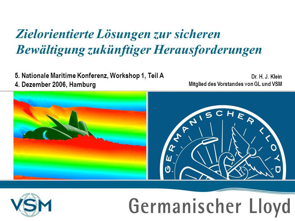Dr. H. J. Klein Zielorientierte Lösungen zur sicheren Bewältigung zukünftiger Herausforderungen 5. Nationale Maritime Konferenz, Workshop 1, Teil A 4.