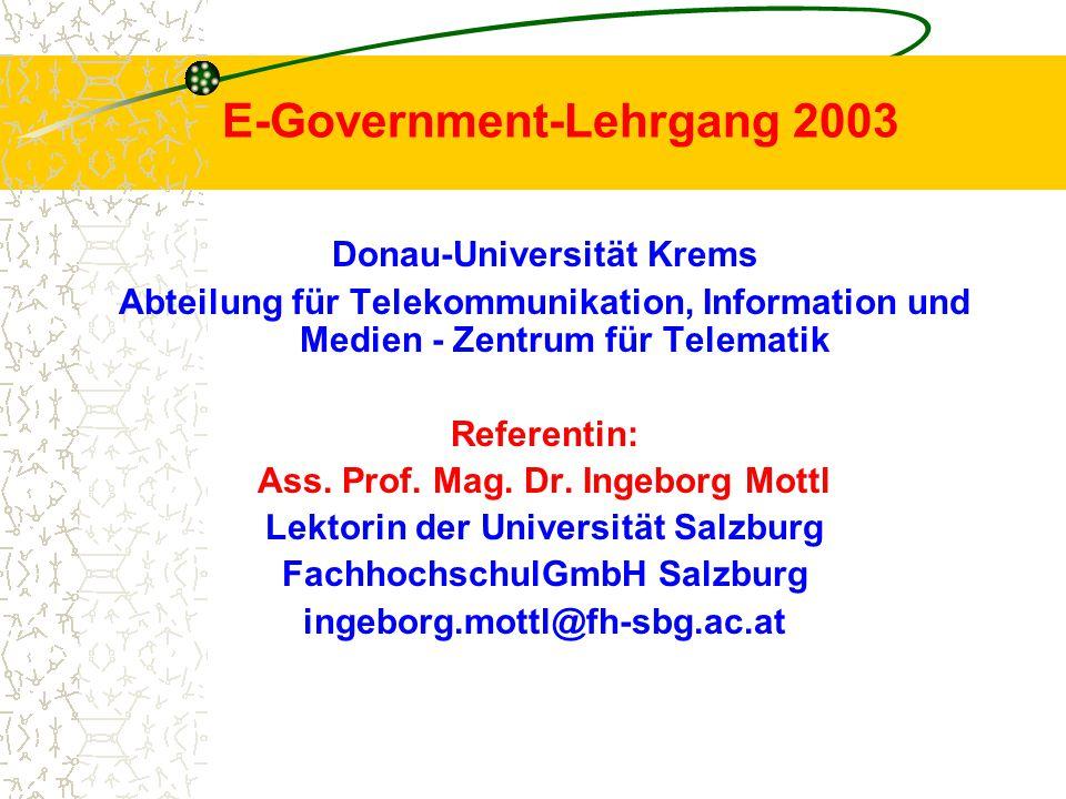 E-Government-Lehrgang 2003 Donau-Universität Krems Abteilung für Telekommunikation, Information und Medien - Zentrum für Telematik Referentin: Ass. Pr