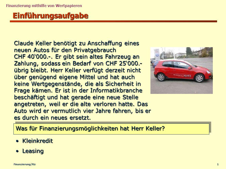 1Finanzierung/Rü Einführungsaufgabe Was für Finanzierungsmöglichkeiten hat Herr Keller? Claude Keller benötigt zu Anschaffung eines neuen Autos für de