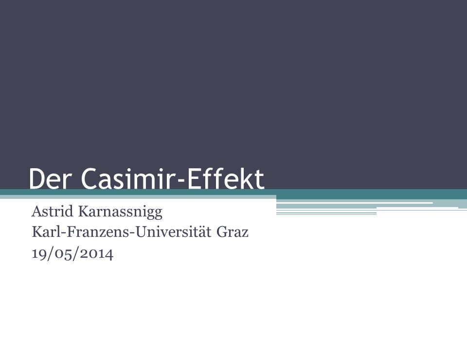 Der Casimir-Effekt Astrid Karnassnigg Karl-Franzens-Universität Graz 19/05/2014