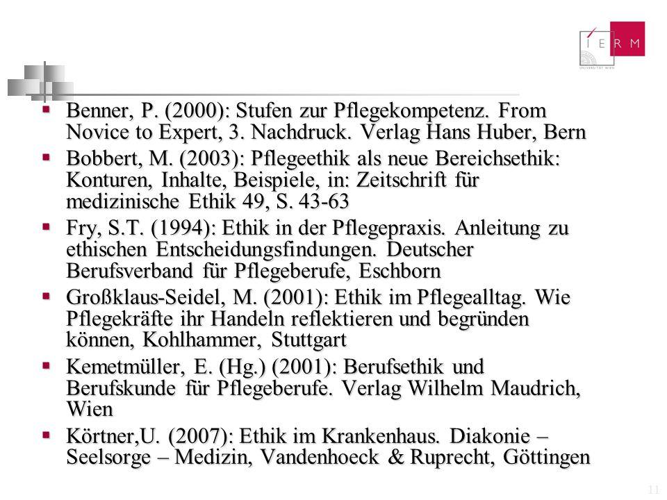11  Benner, P. (2000): Stufen zur Pflegekompetenz. From Novice to Expert, 3. Nachdruck. Verlag Hans Huber, Bern  Bobbert, M. (2003): Pflegeethik als