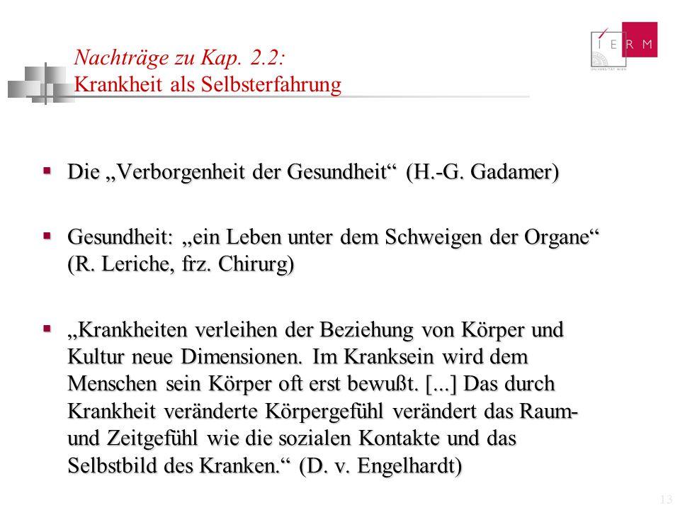 """13 Nachträge zu Kap. 2.2: Krankheit als Selbsterfahrung  Die """"Verborgenheit der Gesundheit"""" (H.-G. Gadamer)  Gesundheit: """"ein Leben unter dem Schwei"""