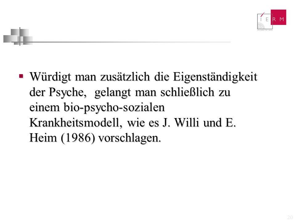 20  Würdigt man zusätzlich die Eigenständigkeit der Psyche, gelangt man schließlich zu einem bio-psycho-sozialen Krankheitsmodell, wie es J. Willi un
