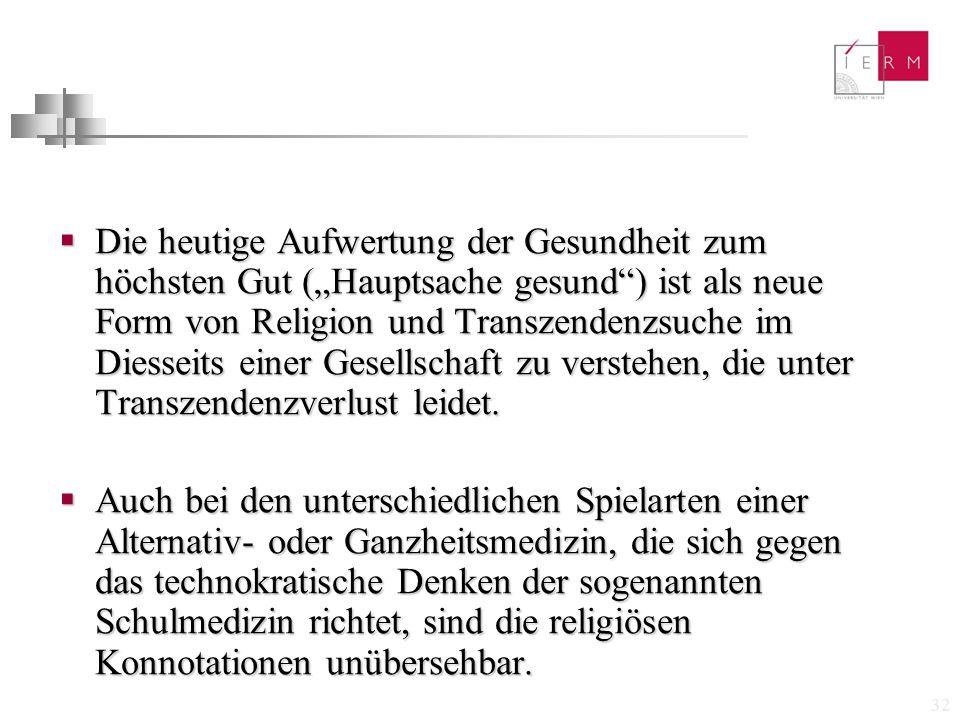 """32  Die heutige Aufwertung der Gesundheit zum höchsten Gut (""""Hauptsache gesund"""") ist als neue Form von Religion und Transzendenzsuche im Diesseits ei"""