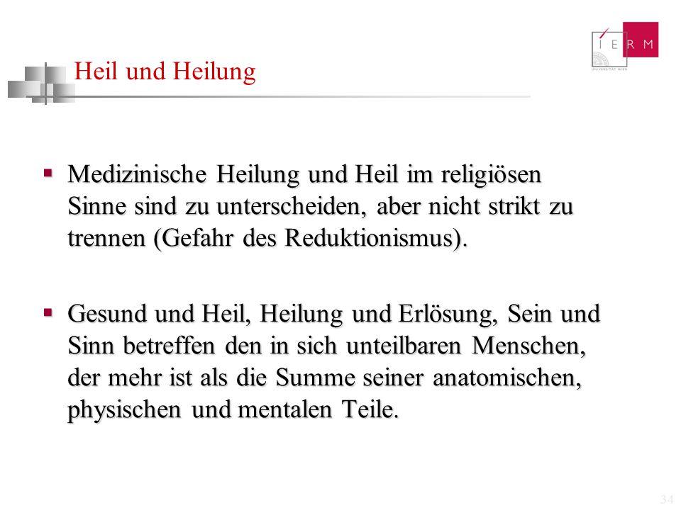 34 Heil und Heilung  Medizinische Heilung und Heil im religiösen Sinne sind zu unterscheiden, aber nicht strikt zu trennen (Gefahr des Reduktionismus