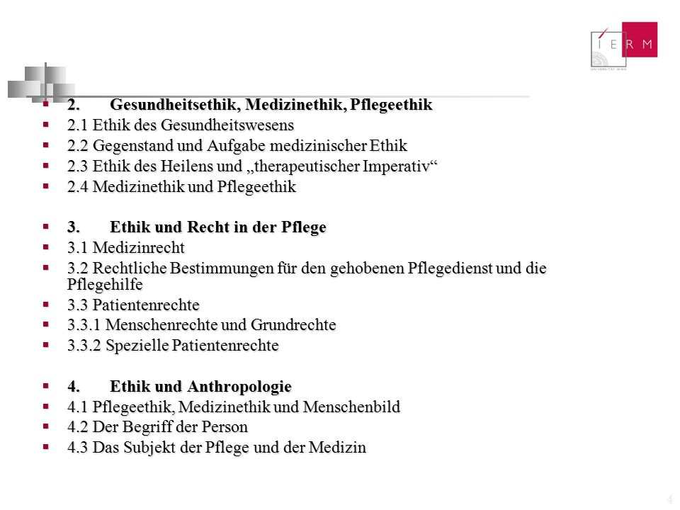 4  2. Gesundheitsethik, Medizinethik, Pflegeethik  2.1 Ethik des Gesundheitswesens  2.2 Gegenstand und Aufgabe medizinischer Ethik  2.3 Ethik des