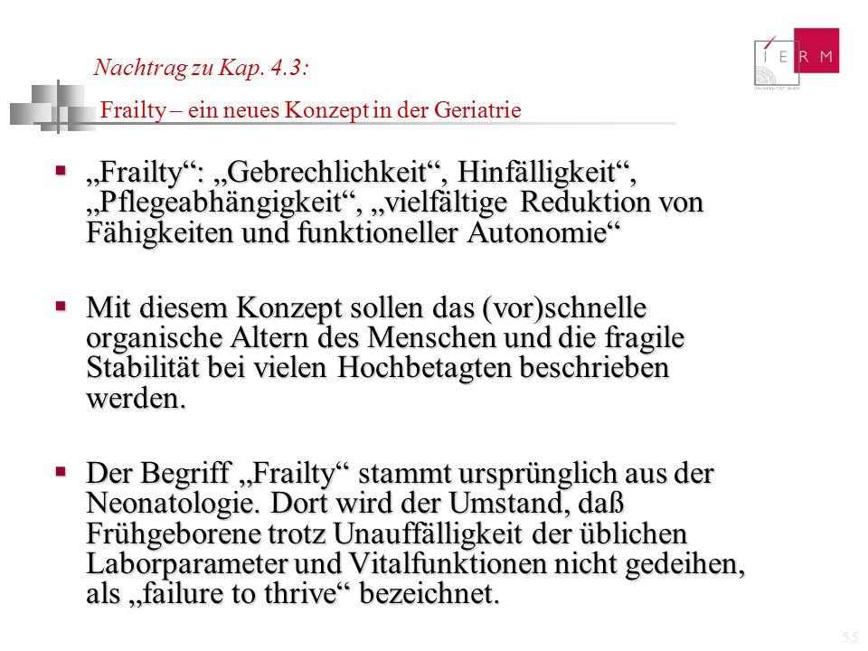 """55 Nachtrag zu Kap. 4.3: Frailty – ein neues Konzept in der Geriatrie  """"Frailty"""": """"Gebrechlichkeit"""", Hinfälligkeit"""", """"Pflegeabhängigkeit"""", """"vielfälti"""