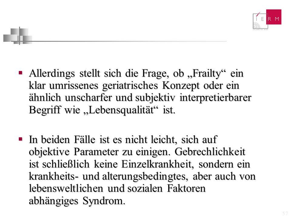"""57  Allerdings stellt sich die Frage, ob """"Frailty"""" ein klar umrissenes geriatrisches Konzept oder ein ähnlich unscharfer und subjektiv interpretierba"""