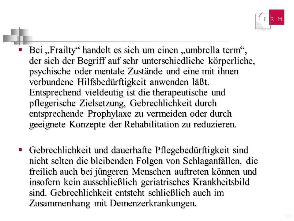 """58  Bei """"Frailty"""" handelt es sich um einen """"umbrella term"""", der sich der Begriff auf sehr unterschiedliche körperliche, psychische oder mentale Zustä"""