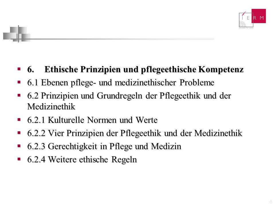 6  6. Ethische Prinzipien und pflegeethische Kompetenz  6.1 Ebenen pflege- und medizinethischer Probleme  6.2 Prinzipien und Grundregeln der Pflege
