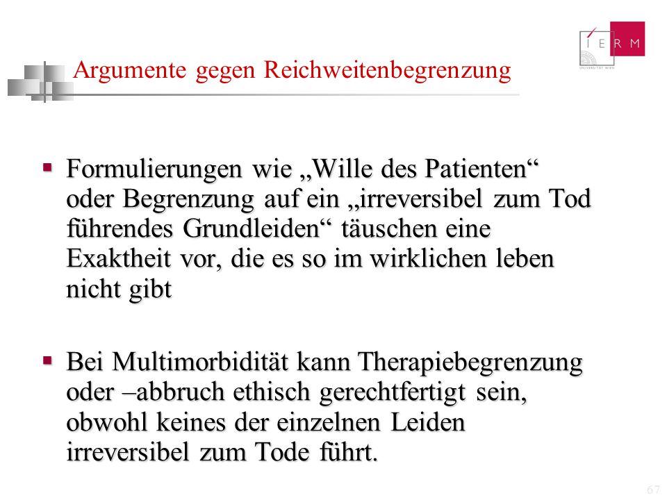 """67 Argumente gegen Reichweitenbegrenzung  Formulierungen wie """"Wille des Patienten"""" oder Begrenzung auf ein """"irreversibel zum Tod führendes Grundleide"""