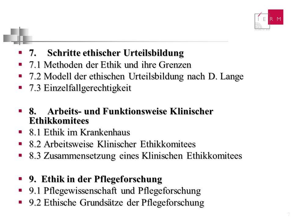7  7. Schritte ethischer Urteilsbildung  7.1 Methoden der Ethik und ihre Grenzen  7.2 Modell der ethischen Urteilsbildung nach D. Lange  7.3 Einze