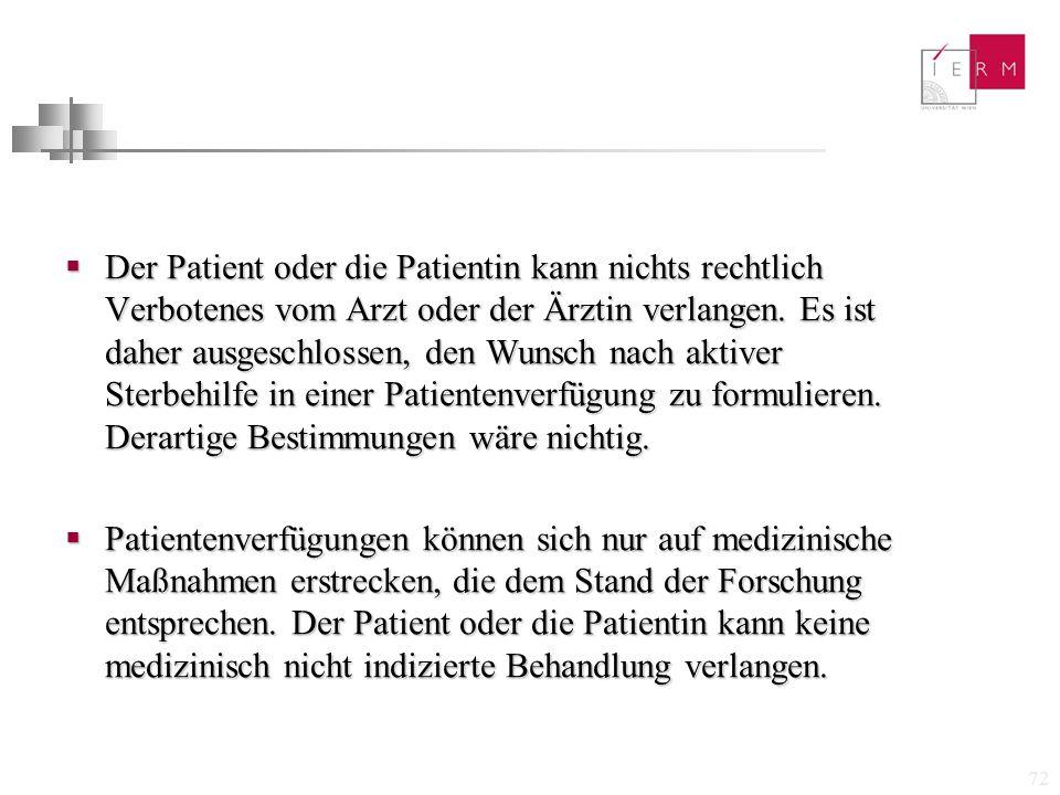 72  Der Patient oder die Patientin kann nichts rechtlich Verbotenes vom Arzt oder der Ärztin verlangen. Es ist daher ausgeschlossen, den Wunsch nach