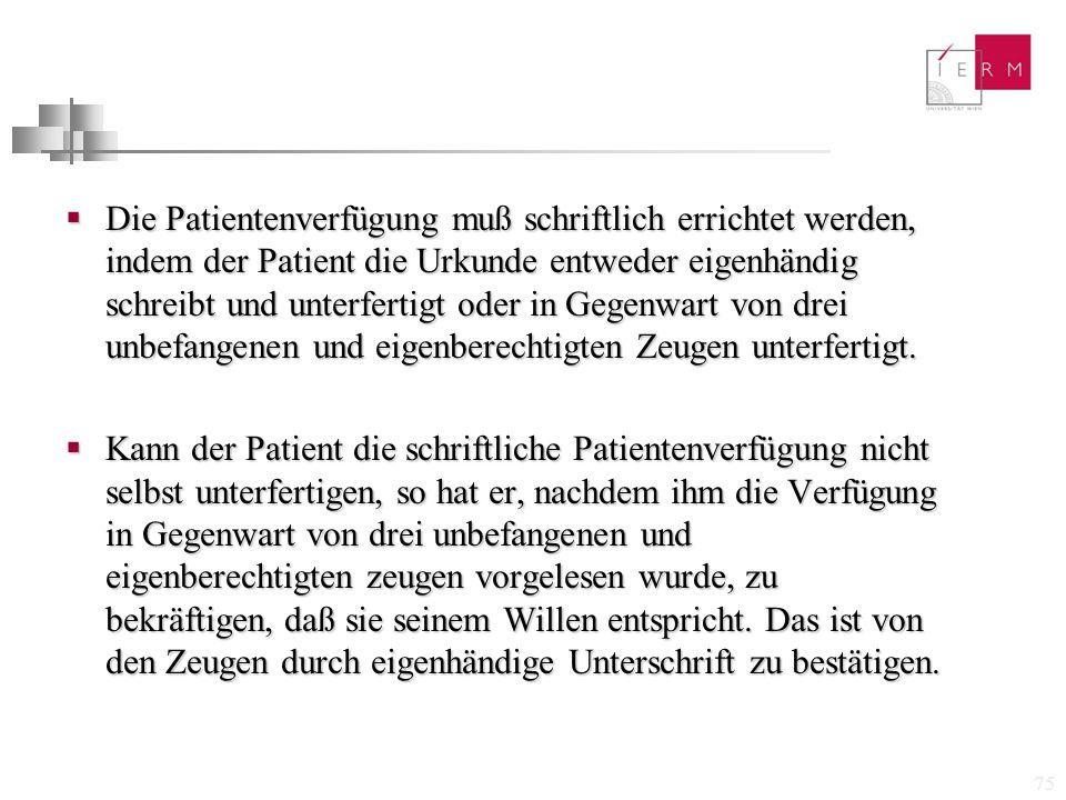 75  Die Patientenverfügung muß schriftlich errichtet werden, indem der Patient die Urkunde entweder eigenhändig schreibt und unterfertigt oder in Geg