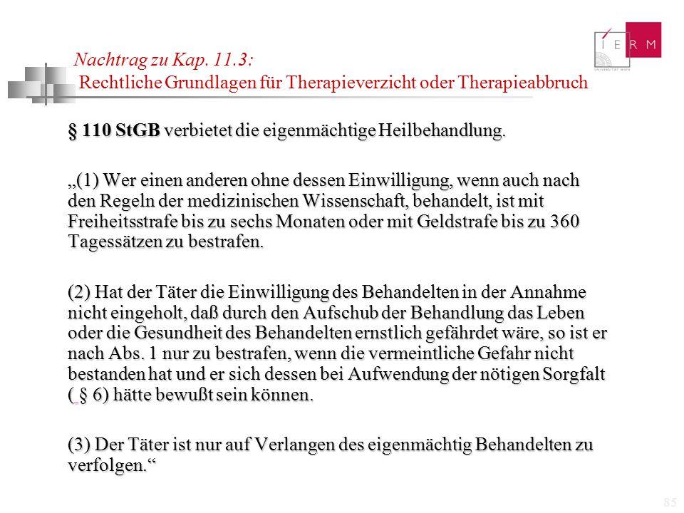 """85 Nachtrag zu Kap. 11.3: Rechtliche Grundlagen für Therapieverzicht oder Therapieabbruch § 110 StGB verbietet die eigenmächtige Heilbehandlung. """"(1)"""