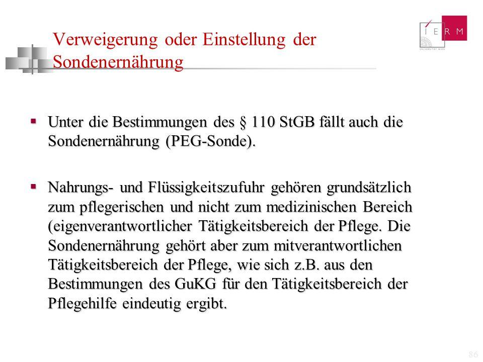 86 Verweigerung oder Einstellung der Sondenernährung  Unter die Bestimmungen des § 110 StGB fällt auch die Sondenernährung (PEG-Sonde).  Nahrungs- u