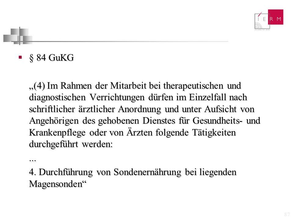 """87  § 84 GuKG """"(4) Im Rahmen der Mitarbeit bei therapeutischen und diagnostischen Verrichtungen dürfen im Einzelfall nach schriftlicher ärztlicher An"""