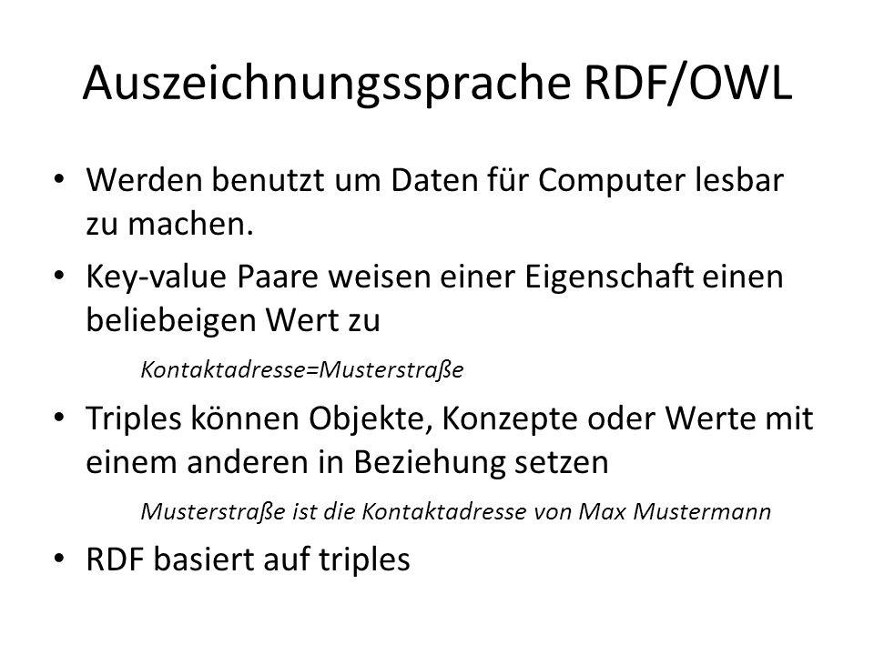 Auszeichnungssprache RDF/OWL Werden benutzt um Daten für Computer lesbar zu machen. Key-value Paare weisen einer Eigenschaft einen beliebeigen Wert zu