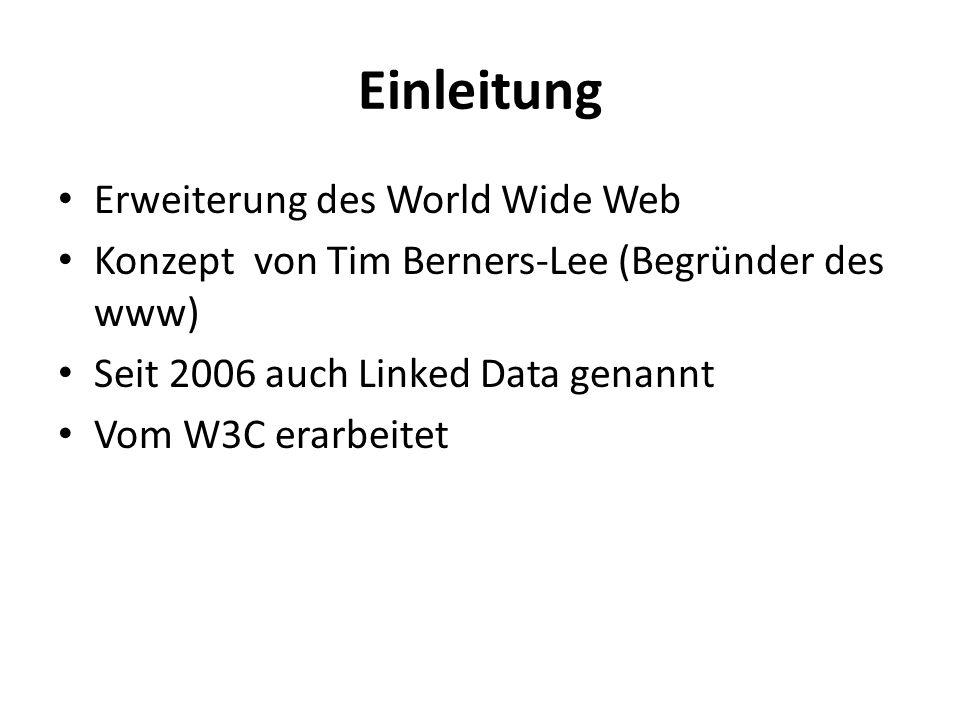 Einleitung Erweiterung des World Wide Web Konzept von Tim Berners-Lee (Begründer des www) Seit 2006 auch Linked Data genannt Vom W3C erarbeitet