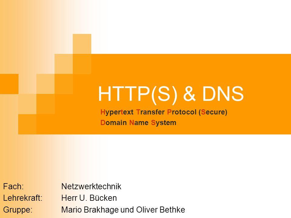 HTTP(S) & DNS Hypertext Transfer Protocol (Secure) Domain Name System Fach:Netzwerktechnik Lehrekraft:Herr U. Bücken Gruppe:Mario Brakhage und Oliver