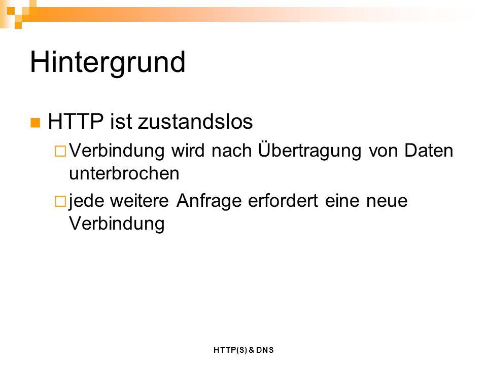 HTTP(S) & DNS Hintergrund HTTP ist zustandslos  Verbindung wird nach Übertragung von Daten unterbrochen  jede weitere Anfrage erfordert eine neue Ve