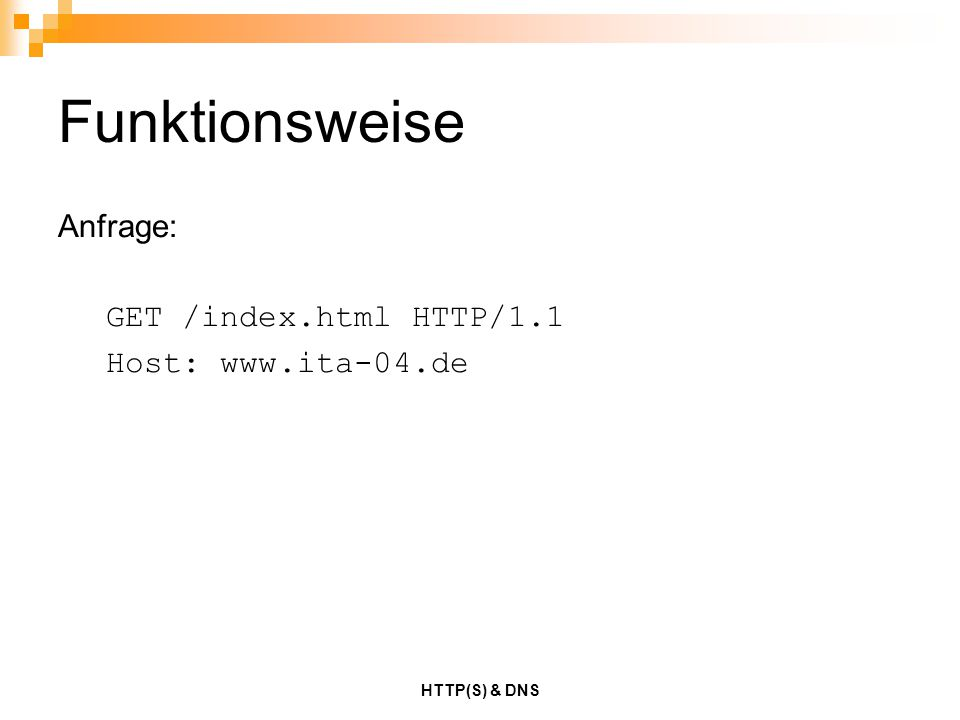 HTTP(S) & DNS Funktionsweise Anfrage: GET /index.html HTTP/1.1 Host: www.ita-04.de