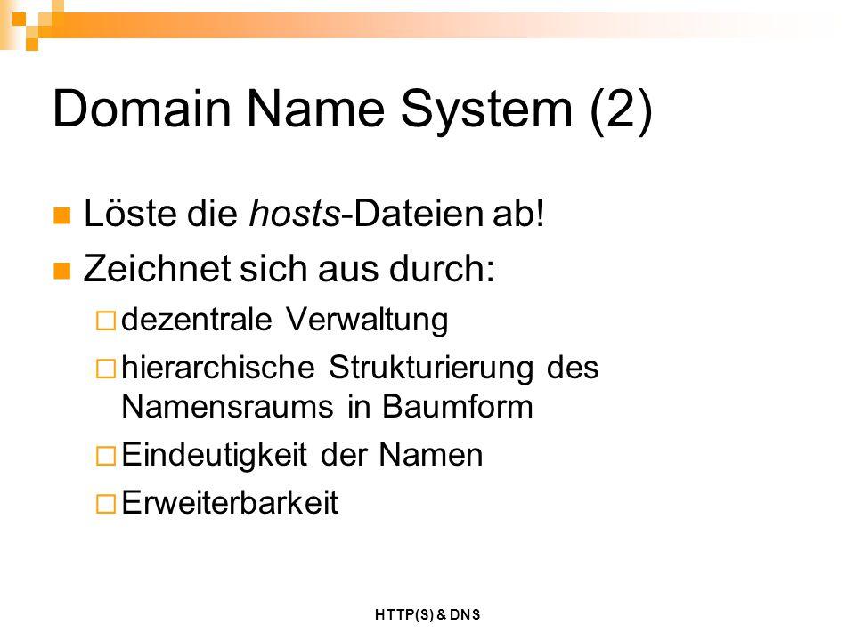 HTTP(S) & DNS Domain Name System (2) Löste die hosts-Dateien ab! Zeichnet sich aus durch:  dezentrale Verwaltung  hierarchische Strukturierung des N