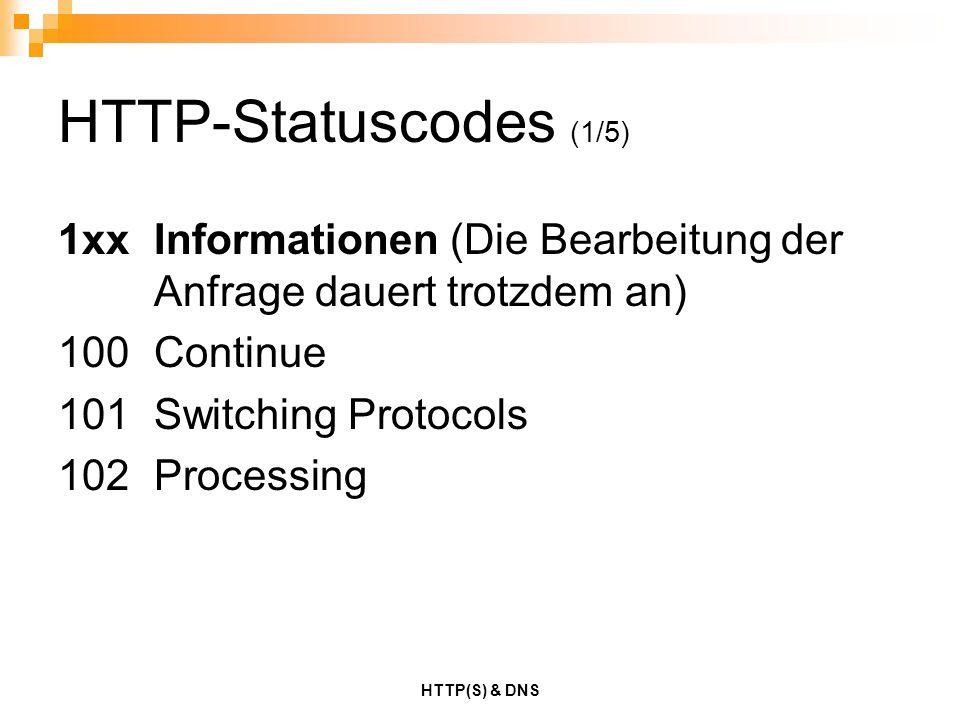 HTTP(S) & DNS HTTP-Statuscodes (1/5) 1xxInformationen (Die Bearbeitung der Anfrage dauert trotzdem an) 100Continue 101Switching Protocols 102Processin