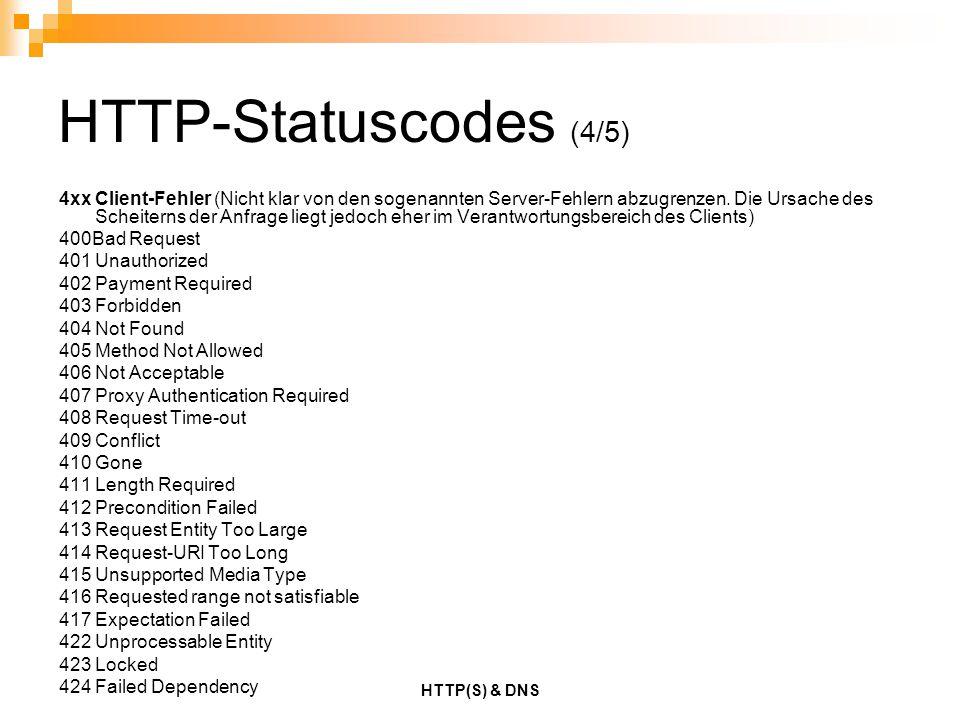 HTTP(S) & DNS HTTP-Statuscodes (4/5) 4xxClient-Fehler (Nicht klar von den sogenannten Server-Fehlern abzugrenzen. Die Ursache des Scheiterns der Anfra