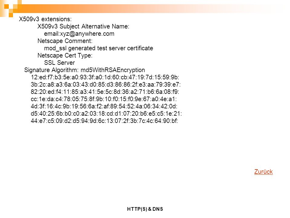 HTTP(S) & DNS X509v3 extensions: X509v3 Subject Alternative Name: email:xyz@anywhere.com Netscape Comment: mod_ssl generated test server certificate N