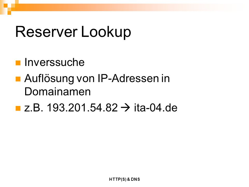 HTTP(S) & DNS HTTP-Request-Methoden GET Anforderung von Inhalten von Servern POST Anforderung von Inhalten von Servern Übermittlung von Name/Wert-Paaren aus Formularen HEAD Senden des HTTP-Headers, nicht des eigentlichen Dokumentinhalt (z.B.