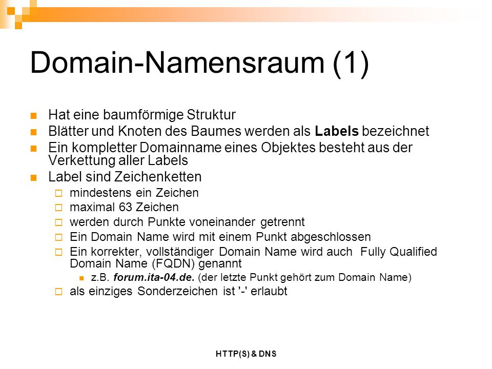 HTTP(S) & DNS Domain-Namensraum (1) Hat eine baumförmige Struktur Blätter und Knoten des Baumes werden als Labels bezeichnet Ein kompletter Domainname