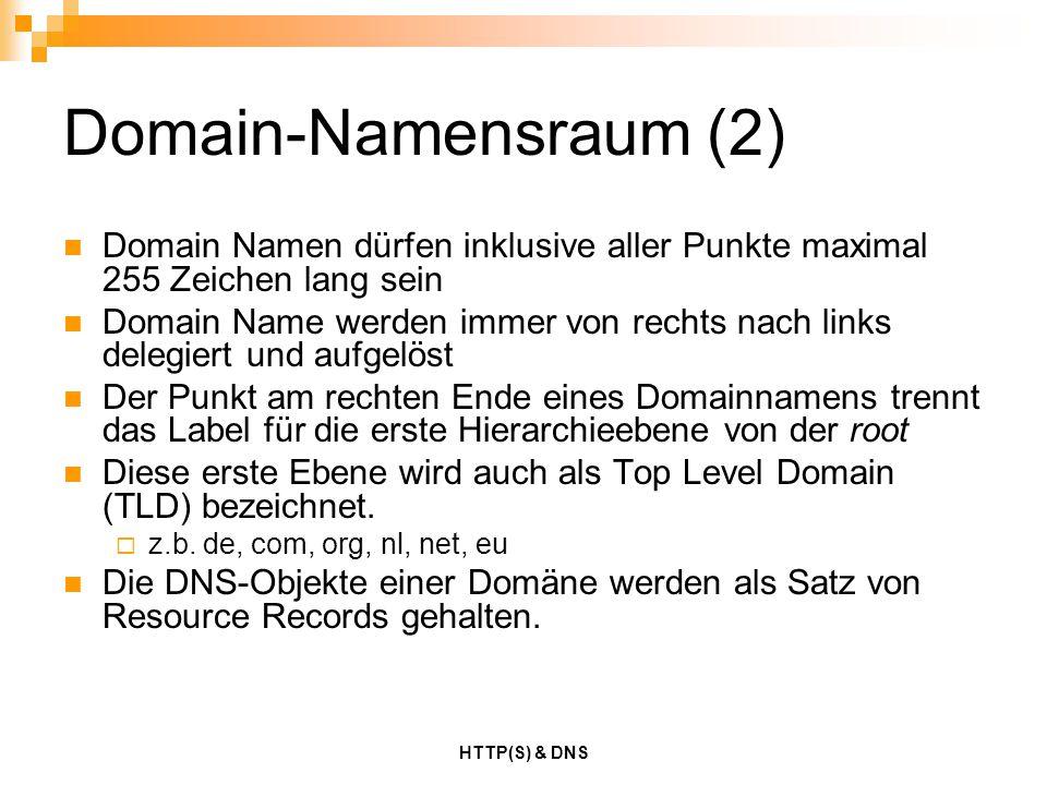 HTTP(S) & DNS Domain-Namensraum (2) Domain Namen dürfen inklusive aller Punkte maximal 255 Zeichen lang sein Domain Name werden immer von rechts nach