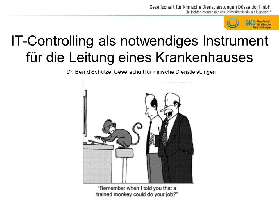 IT-Controlling als notwendiges Instrument für die Leitung eines Krankenhauses Dr. Bernd Schütze, Gesellschaft für klinische Dienstleistungen