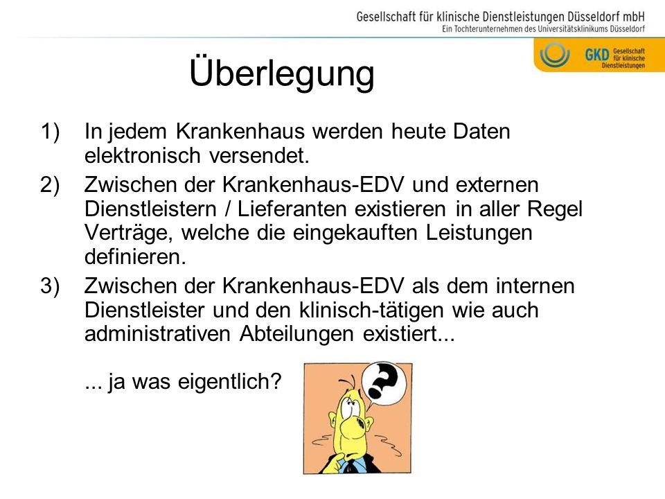 Überlegung 1)In jedem Krankenhaus werden heute Daten elektronisch versendet. 2)Zwischen der Krankenhaus-EDV und externen Dienstleistern / Lieferanten
