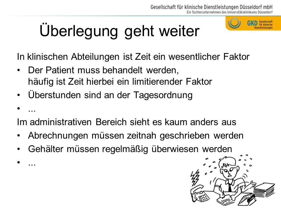 Überlegung geht weiter In klinischen Abteilungen ist Zeit ein wesentlicher Faktor Der Patient muss behandelt werden, häufig ist Zeit hierbei ein limit