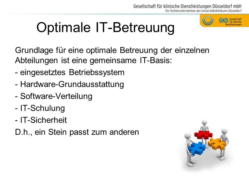 Optimale IT-Betreuung Grundlage für eine optimale Betreuung der einzelnen Abteilungen ist eine gemeinsame IT-Basis: - eingesetztes Betriebssystem - Ha
