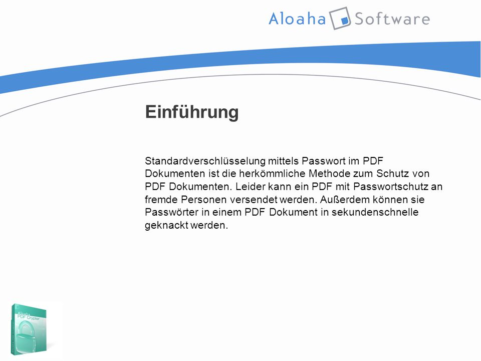 Einführung Standardverschlüsselung mittels Passwort im PDF Dokumenten ist die herkömmliche Methode zum Schutz von PDF Dokumenten. Leider kann ein PDF